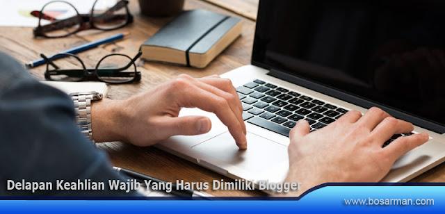 Delapan Keahlian Wajib Yang Harus Dimiliki Blogger