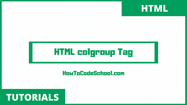 HTML colgroup Tag