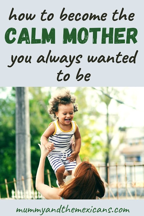 How to Become the Calm Mother you Always Wanted to Be
