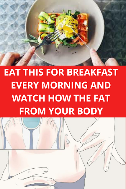 Eat This For Breakfast Every Morning And Watch How The Fat From Your Body Disappears