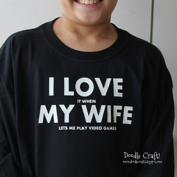 I love it when my wife lets me play video games easy shirt diy