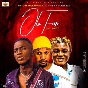 [MUSIC] LMS NATION Ft Iju Tiger X Portable – Olo Far (Mix By M Dot)
