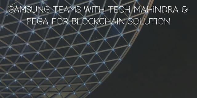 Samsung teams with Tech mahindra & Pega for blockchain  solution
