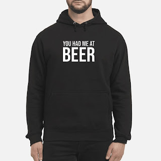 You Had Me At Beer Shirt 6