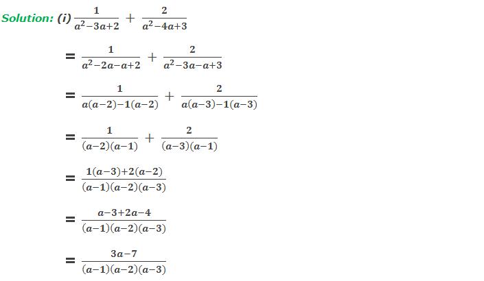 Solution: 4(i) 1/(a^2-3a+2)  +  2/(a^2-4a+3)       = 1/(a^2-2a-a+2)  +  2/(a^2-3a-a+3)     = 1/(a(a-2)-1(a-2))  +  2/(a(a-3)-1(a-3))     = 1/((a-2)(a-1))  +  2/((a-3)(a-1))     = (1(a-3)+2(a-2))/((a-1)(a-2)(a-3))     = (a-3+2a-4)/((a-1)(a-2)(a-3))     = (3a-7)/((a-1)(a-2)(a-3))