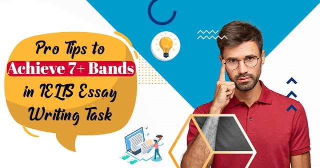 Tips to Achieve 7+ Bands in IELTS Essay Writing Task 1 and 2