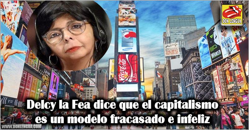 Delcy la Fea dice que el capitalismo es un modelo fracasado e infeliz