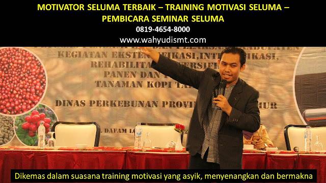 MOTIVATOR SELUMA, TRAINING MOTIVASI SELUMA, PEMBICARA SEMINAR SELUMA, PELATIHAN SDM SELUMA, TEAM BUILDING SELUMA