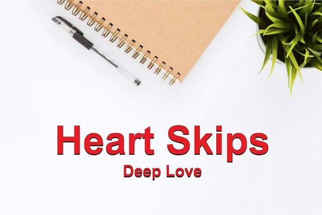 """Heart Skips"" Deep Love"