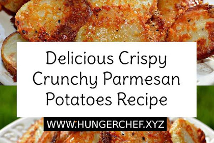 Delicious Crispy Crunchy Parmesan Potatoes Recipe