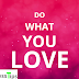 Do What You Love, Don't Listen To Others