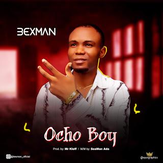 MUSIC: BexMan - Ocho Boy (Prod. Mr Kleff )