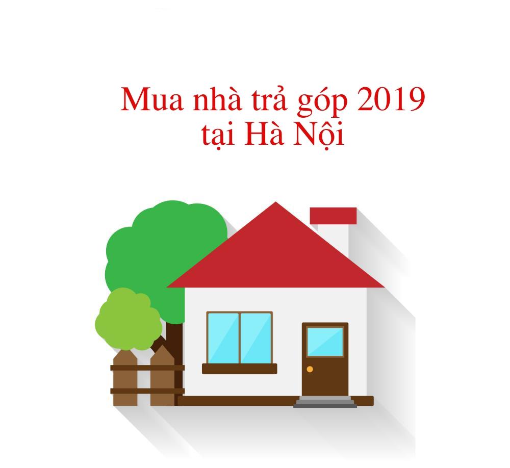 Mua nhà trả góp năm 2019 tại Hà NỘi