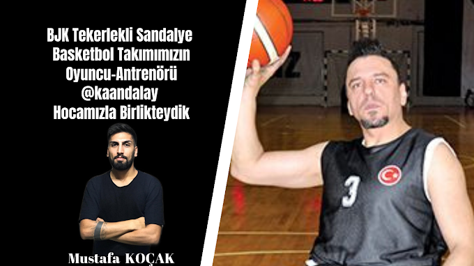 BJK Tekerlekli Sandalye Basketbol Takımımızın Oyuncu-Antrenörü Kaan Dalay Hocamızla Birlikteydik