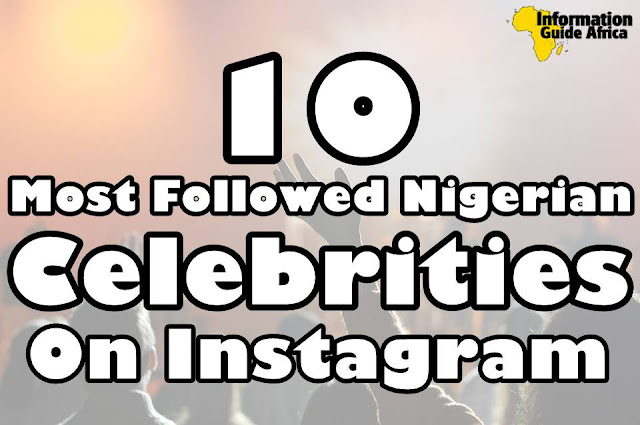 10 Nigerian Celebrities Who Have The Highest Instagram Followers 2019