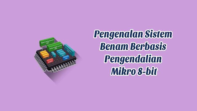 Pengenalan Sistem Benam Berbasis Pengendali Mikro 8-bit