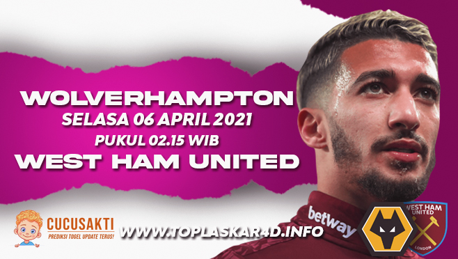Prediksi Bola Wolves vs West Ham United Selasa 06 April 2021