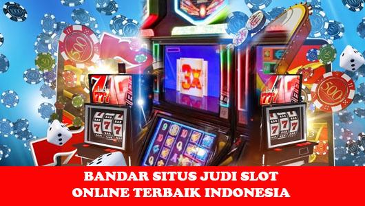 BANDAR SITUS JUDI SLOT ONLINE TERBAIK INDONESIA