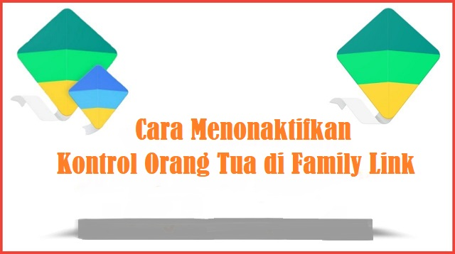 Cara Menonaktifkan Kontrol Orang Tua di Family Link