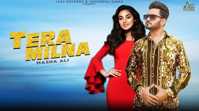 TERA MILNA Song LYRICS – MASHA ALI | Latest Punjabi Songs