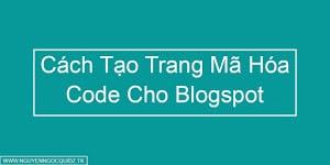 Cách Tạo Trang Mã Hóa Code HTML Cho Blogger