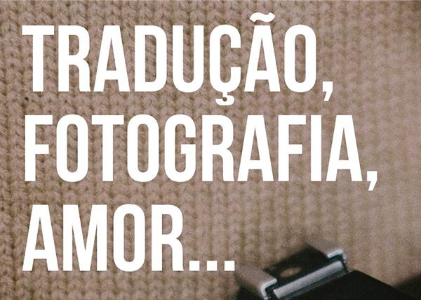 Novidades do Babado #65: Tradução, Fotografia, Amor... - Helena Vieira