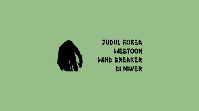 Judul Korea Webtoon Wind Breaker di Naver