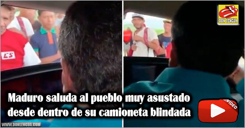 Maduro saluda al pueblo muy asustado desde dentro de su camioneta blindada