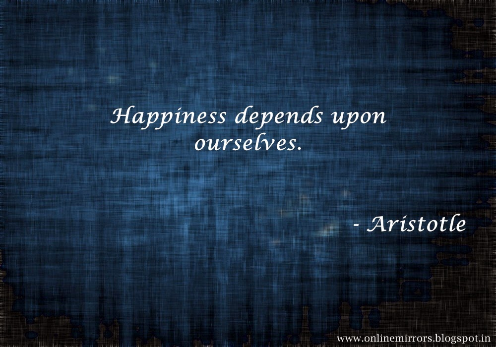 Happiness Depends On Ourselves Aristotle Quote: Mirror Online: Top 35 Aristotle Quotes