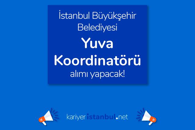 İstanbul Büyükşehir Belediyesi kariyer sayfasında yayınlanan Yuva Koordinatörü iş ilanına kimler başvurabilir? Detaylar kariyeristanbul.net'te!