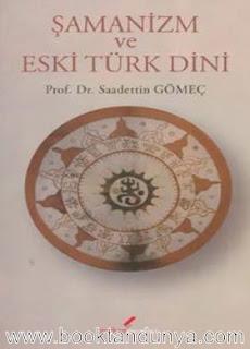 Saadettin Gömeç - Şamanizm ve Eski Türk Dini
