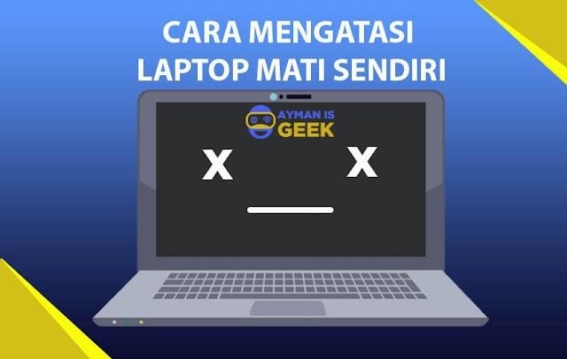 Penyebab dan Cara Mengatasi Laptop Mati Sendiri dengan Tepat