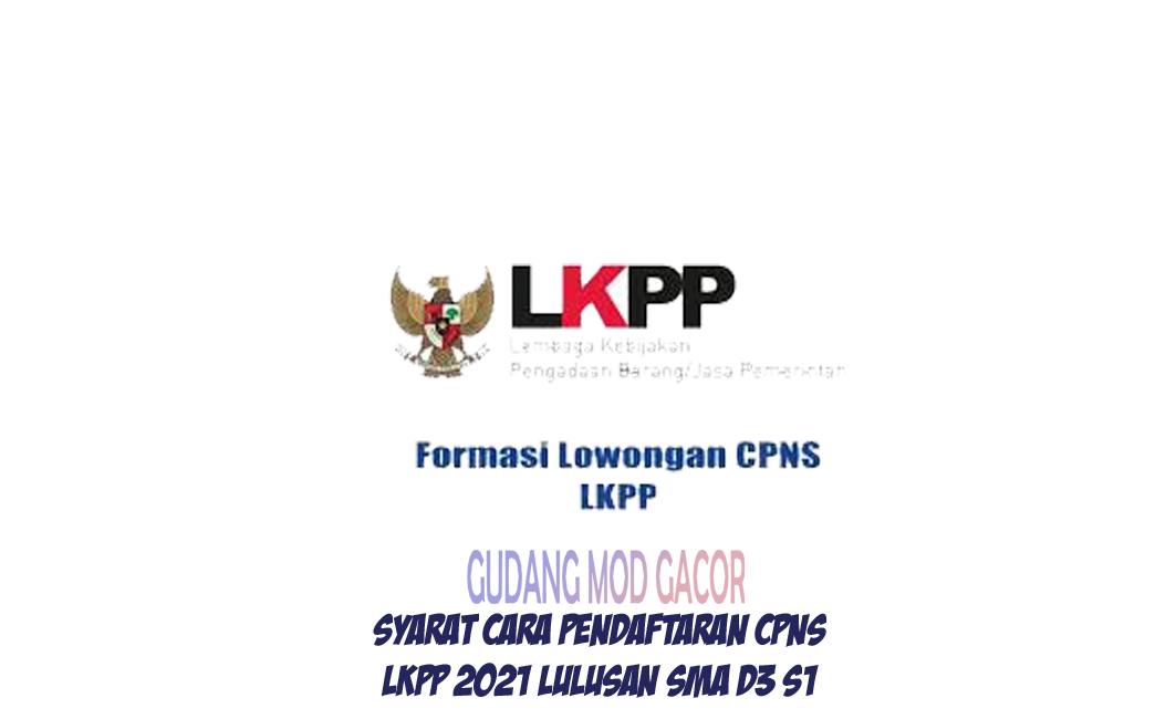Cara Pendaftaran CPNS LKPP 2021 Lulusan SMA SMK D3 S1 ...