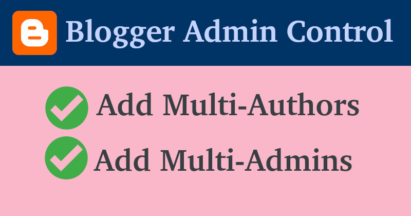 Blogger Admin Control Panel - Add/Remove Multi Administrators, Authors/Editors