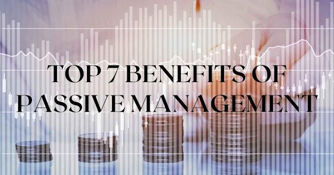 Top 7 Benefits Of Passive Management