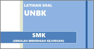 Latihan Soal UNBK SMK 2019 Dan Kunci Jawaban (Ujian Nasional Berbasis Komputer) T.P 2018/2019