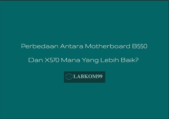 Perbedaan Antara Motherboard B550 Dan X570 Mana Yang Lebih Baik?