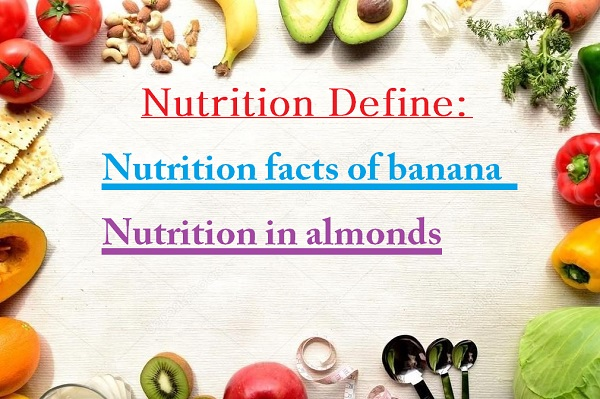 Nutrition define: nutrition facts of banana | nutrition in almonds