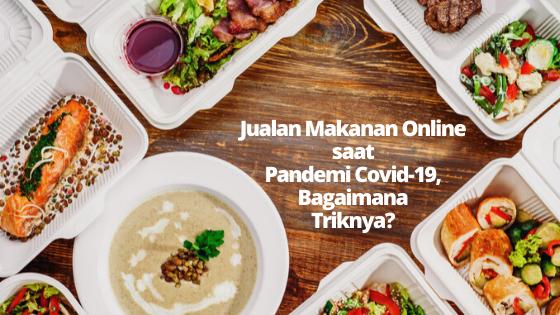 Jualan Makanan Online saat Pandemi Covid-19, Bagaimana Triknya?