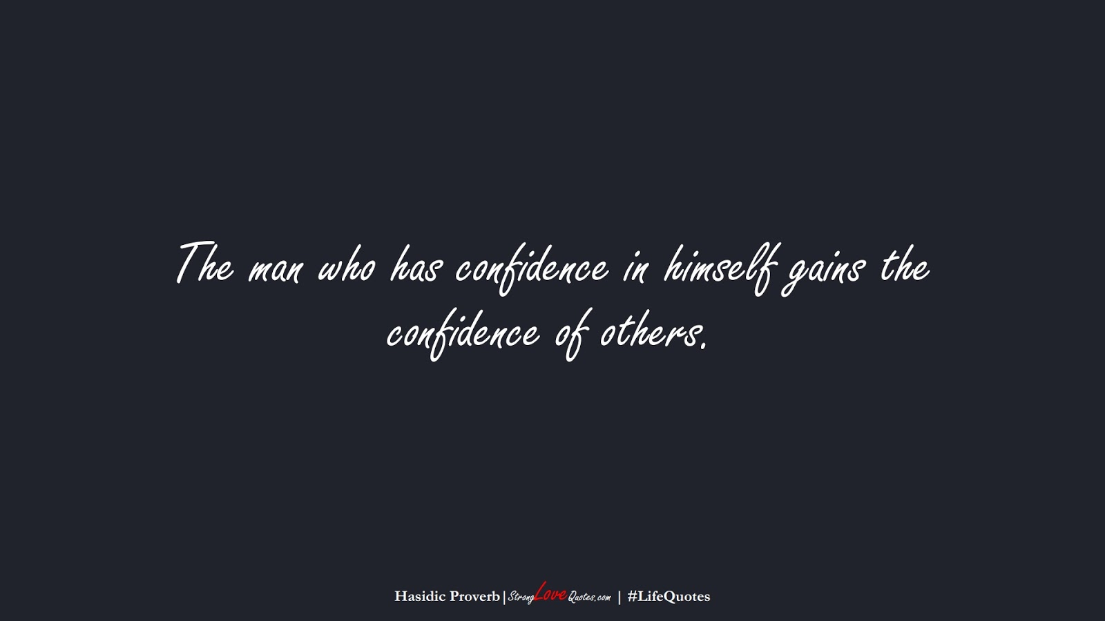 The man who has confidence in himself gains the confidence of others. (Hasidic Proverb);  #LifeQuotes