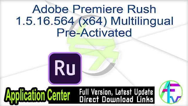 Adobe Premiere Rush 1.5.16.564 (x64) Multilingual Pre-Activated