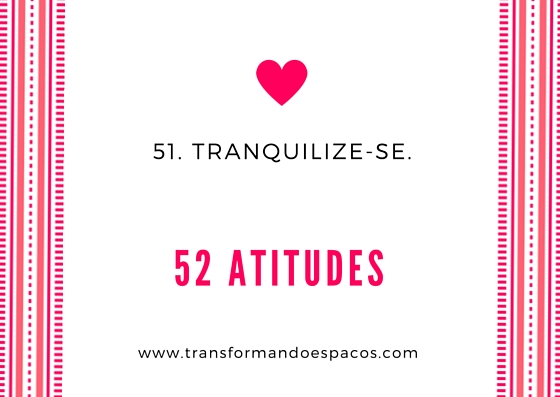 Projeto 52 Atitudes | Atitude 51 - Tranquilize-se.