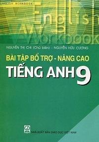 Bài Tập Bổ Trợ - Nâng Cao Tiếng Anh 9 - Nguyễn Thị Chi