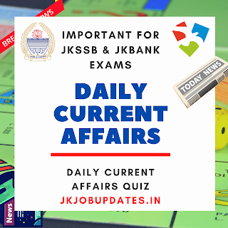 Most Important Daily Current Affairs for JKSSB and JKBANK Aspirants