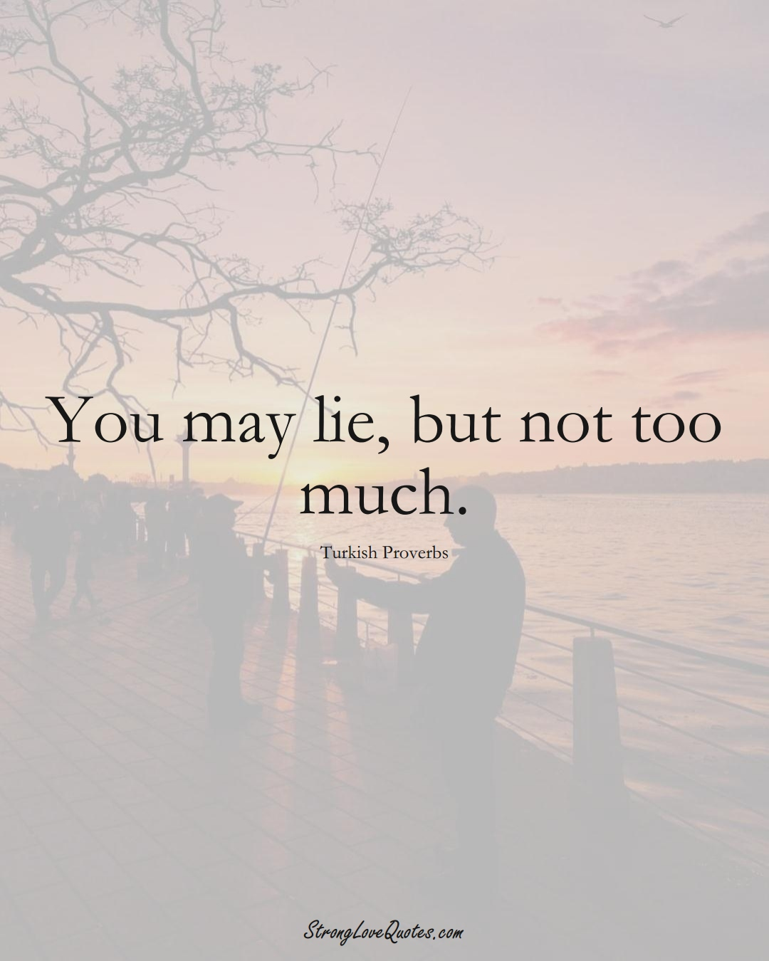 You may lie, but not too much. (Turkish Sayings);  #MiddleEasternSayings