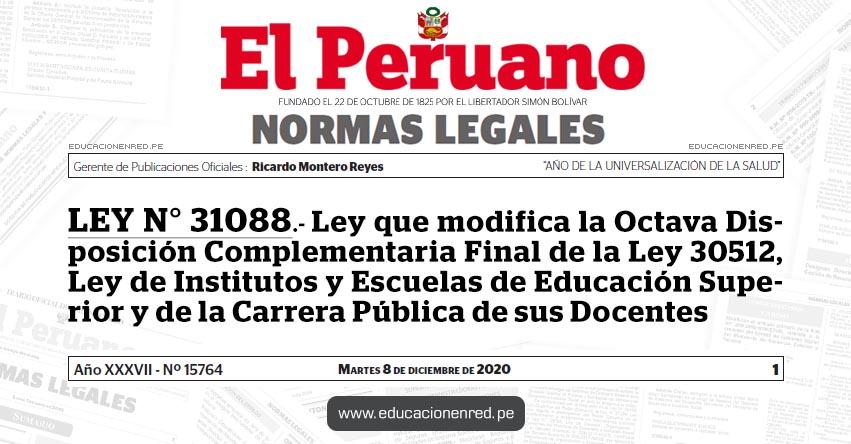 LEY N° 31088.- Ley que modifica la Octava Disposición Complementaria Final de la Ley 30512, Ley de Institutos y Escuelas de Educación Superior y de la Carrera Pública de sus Docentes