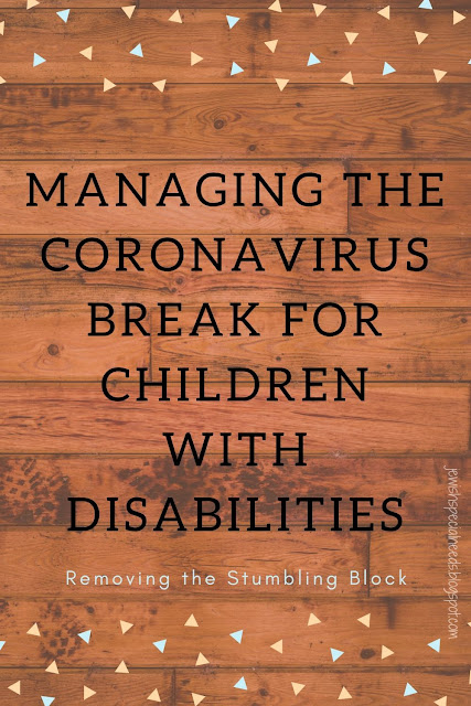 Managing the Coronavirus Break for Children with Disabilities; Removing the Stumbling Block