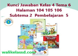 Kunci Jawaban Kelas 4 Tema 6 Halaman 104 105 106 Subtema 2  Pembelajaran  5