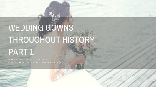 Wedding Gowns Throughout History - Part 1