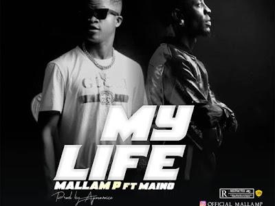 [MUSIC] Mallam P Ft Maino - My Life (prod by Ajimovoix)
